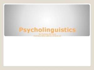 Psycholinguistics by Mariana De Luca mariana delucacms k