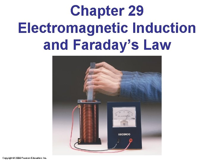 Chapter 29 Electromagnetic Induction and Faradays Law Copyright