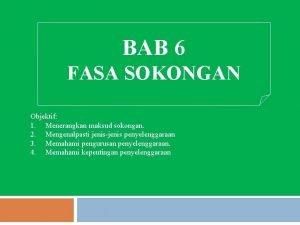 BAB 6 FASA SOKONGAN Objektif 1 Menerangkan maksud