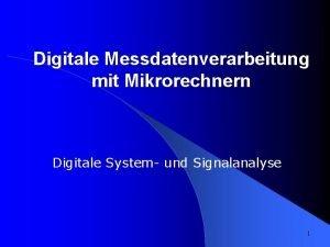 Digitale Messdatenverarbeitung mit Mikrorechnern Digitale System und Signalanalyse