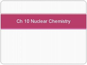 Ch 10 Nuclear Chemistry Nuclear Decay During nuclear