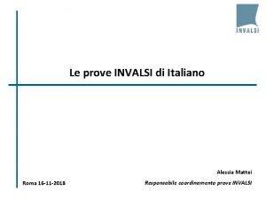 Le prove INVALSI di Italiano Alessia Mattei Roma