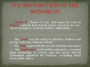 THE RESTORATION OF THE MONARCHY Charles II Charles