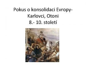 Pokus o konsolidaci Evropy Karlovci Otoni 8 10
