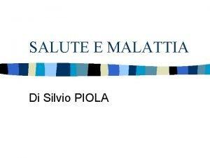 SALUTE E MALATTIA Di Silvio PIOLA Salute e