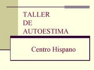 TALLER DE AUTOESTIMA Centro Hispano Presentado por Luis