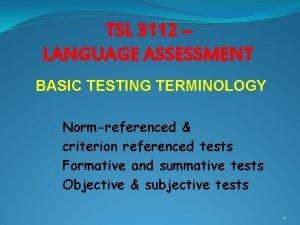 TSL 3112 LANGUAGE ASSESSMENT BASIC TESTING TERMINOLOGY Normreferenced