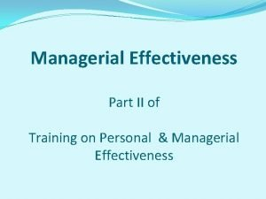 Managerial Effectiveness Part II of Training on Personal