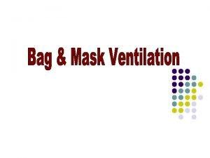 Positive pressure ventilation l Ventilation of the lungs