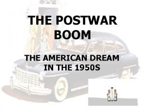 THE POSTWAR BOOM THE AMERICAN DREAM IN THE