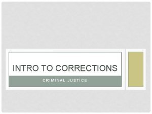 INTRO TO CORRECTIONS CRIMINAL JUSTICE WHAT IS CORRECTIONS