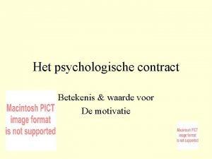 Het psychologische contract Betekenis waarde voor De motivatie