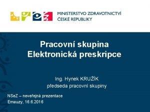 Pracovn skupina Elektronick preskripce Ing Hynek KRUK pedseda