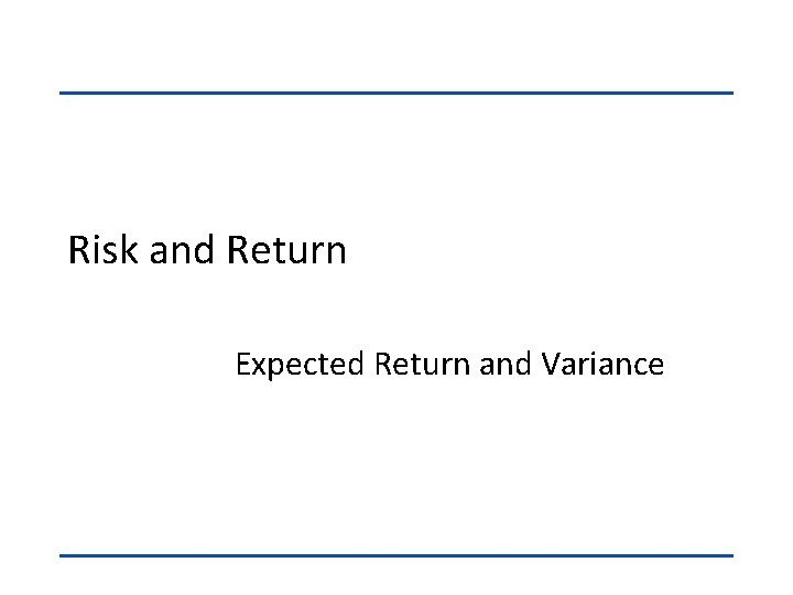 Risk and Return Expected Return and Variance Expected