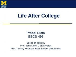 EECS 496 Life After College Prabal Dutta EECS