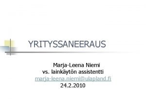 YRITYSSANEERAUS MarjaLeena Niemi vs lainkytn assistentti marjaleena niemiulapland