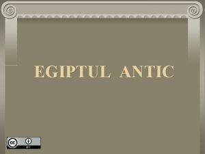 EGIPTUL ANTIC Planul leciei 1 Aezarea geografic a