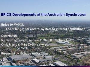 EPICS Developments at the Australian Synchrotron Epics to