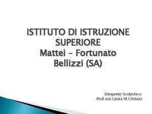 ISTITUTO DI ISTRUZIONE SUPERIORE Mattei Fortunato Bellizzi SA
