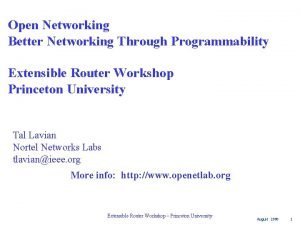 Open Networking Better Networking Through Programmability Extensible Router