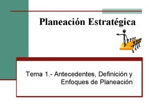 Planeacin Estratgica Tema 1 Antecedentes Definicin y Enfoques