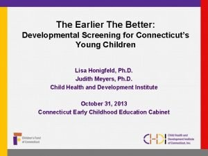 The Earlier The Better Developmental Screening for Connecticuts