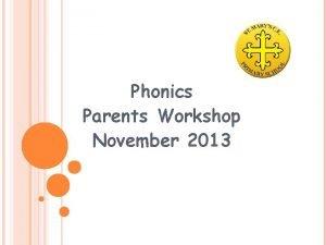 Phonics Parents Workshop November 2013 In school we