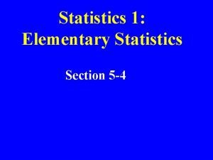Statistics 1 Elementary Statistics Section 5 4 Review