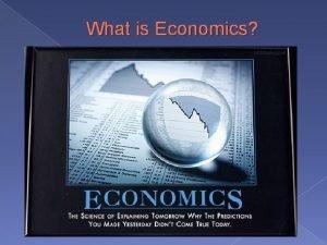 What is Economics Economics The study of how