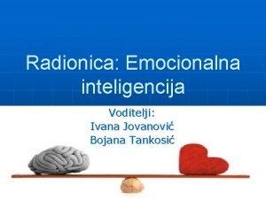 Radionica Emocionalna inteligencija Voditelji Ivana Jovanovi Bojana Tankosi