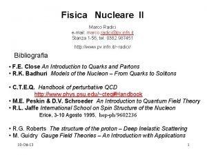 Fisica Nucleare II Marco Radici email marco radicipv