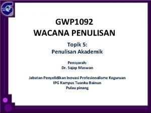 GWP 1092 WACANA PENULISAN Topik 5 Penulisan Akademik