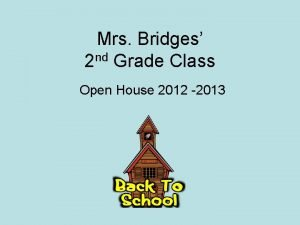 Mrs Bridges nd 2 Grade Class Open House