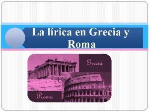 La lrica en Grecia y Roma INTRODUCCIN LA