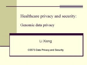 Healthcare privacy and security Genomic data privacy Li