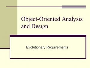 ObjectOriented Analysis and Design Evolutionary Requirements UP Requirements