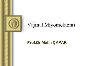 Vajinal Miyomektomi Prof Dr Metin APAR Gemiten Gnmze