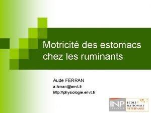 Motricit des estomacs chez les ruminants Aude FERRAN