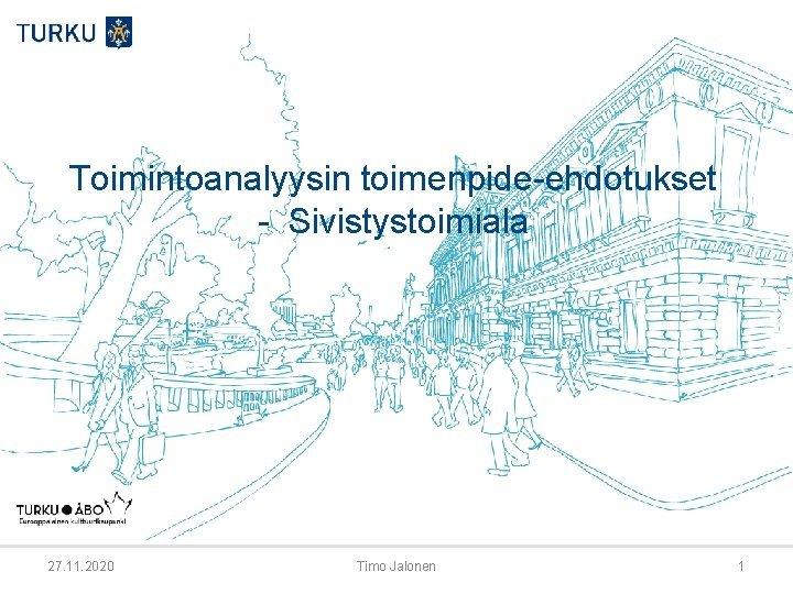 Toimintoanalyysin toimenpideehdotukset Sivistystoimiala 27 11 2020 Timo Jalonen