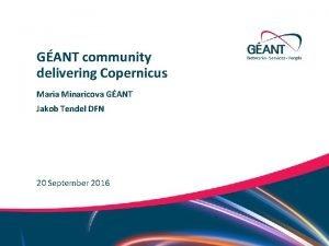 GANT community delivering Copernicus Maria Minaricova GANT Jakob