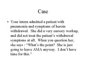 Case Your intern admitted a patient with pneumonia