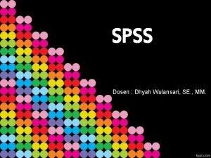 SPSS Dosen Dhyah Wulansari SE MM Tampilan SPSS