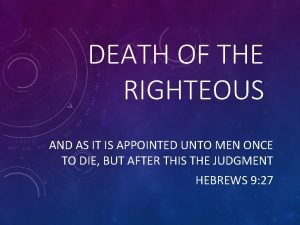 DEATH OF THE RIGHTEOUS AND AS IT IS