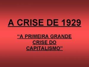 A CRISE DE 1929 A PRIMEIRA GRANDE CRISE
