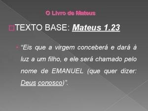O Livro de Mateus TEXTO BASE Mateus 1