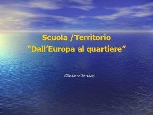 Scuola Territorio DallEuropa al quartiere Giancarlo Gambula Sistemi