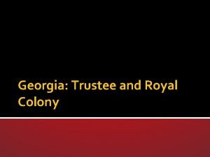 Georgia Trustee and Royal Colony Essential Question How