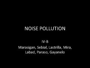 NOISE POLLUTION IVB Marasigan Sebial Lastrilla Mira Labad