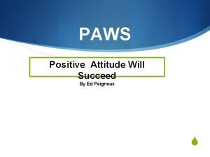 PAWS Positive Attitude Will Succeed By Ed Peigneux