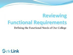 Reviewing Functional Requirements Defining the Functional Needs of